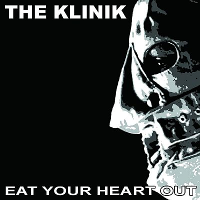 The Klinik - Eat Your Heart Out